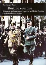 27754 - Knox, M.G. - Destino comune. Dittatura, politica estera e guerra nell'Italia fascista e nella Germania nazista