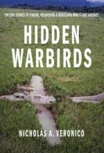 27808 - Veronico, N.A. - Hidden Warbirds. The Epic Stories of Finding, Recovering, and Rebuilding WWII's Lost Aircraft