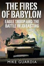 27891 - Guardia, M. - Fires of Babylon. Eagle Troop and the Battle of 73 Easting (The)