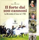 27915 - Tonini, M.-V. - Forte dei 100 cannoni. La Brunetta di Susa nel 1700 (Il)