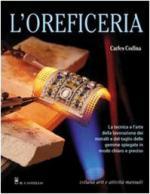 27962 - Codina, C. - Oreficeria. La tecnica e l'arte della lavorazione dei metalli e del taglio delle gemme spiegate in modo chiaro e preciso (L')