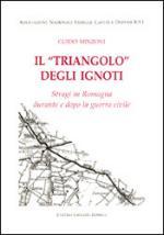 28006 - Minzoni, G. - Triangolo degli ignoti. Stragi in Romagna durante e dopo la guerra civile (Il)