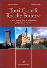28009 - Naldini-Taddei, M.-D. - Torri Castelli Rocche Fortezze. Guida a mille anni di architettura fortificata in Toscana