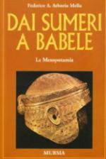 28033 - Arborio Mella, F.A. - Dai Sumeri a Babele. La Mesopotamia