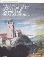 28081 - Virgilio, G. - Andar per castelli. Itinerari in Friuli Venezia Giulia Vol 1: I castelli del Friuli collinare