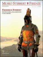 28083 - AAVV,  - Frederick Stibbert. Gentiluomo, collezionista e sognatore