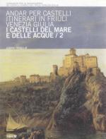 28087 - Virgilio, G. - Andar per castelli. Itinerari in Friuli Venezia Giulia Vol 2: I castelli del mare e delle acque