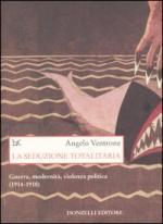 28111 - Ventrone, A. - Seduzione totalitaria. Guerra, modernita', violenza politica (1914-1918)