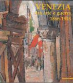 28113 - Rossini, G. cur - Venezia fra arte e guerra 1866-1918 Opere di difesa, patrimonio culturale, artisti, fotografi