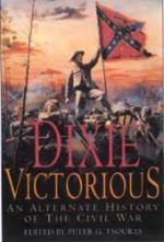 28156 - Tsouras, P.G. - Dixie Victorious. An Alternate History of the Civil War