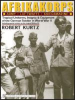 28170 - Kurtz, R. - Afrikakorps. Tropical Uniforms, Insignia and Equipment of the German Soldier in WWII