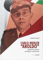28313 - Schmid, S. - Carlo Merler 'Aroldo'. Magistrato Trentino Partigiano Combattente. Incarcerato N.10651 - Blocco Celle N.15 Lager di Bolzano. Via Resia