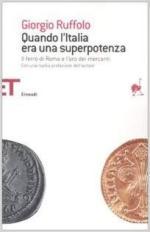 28331 - Ruffolo, G. - Quando l'Italia era una superpotenza. Il ferro di Roma e l'oro dei mercanti