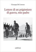 28333 - De Lorenzo, G. - Lettere di un prigioniero di guerra, mio padre