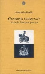 28372 - Airaldi, G. - Guerrieri e mercanti. Storie del Medioevo genovese