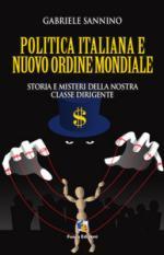 28409 - Sannino, G. - Politica italiana e Nuovo Ordine Mondiale. Storia e misteri della nostra classe dirigente