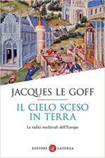 28421 - Le Goff, J. - Cielo sceso in terra. Le radici medievali dell'Europa (Il)