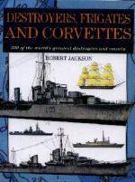 28459 - Jackson, R. - Destroyers, Frigates and Corvettes. 300 of the world's greatest destroyers and escorts