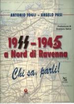 28754 - Fogli-Pasi, A.-A. - 1944-1945 a Nord di Ravenna. Chi sa, parli!