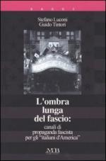 28781 - Luconi-Tintori, S.-G. - Ombra lunga del Fascio: canali di propaganda fascista per gli 'italiani d'America' (L')