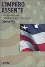 28791 - Roy, O. - Impero assente. L'illusione americana e il dibattito strategico sul terrorismo (L')