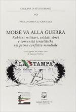 28972 - Orsucci Granata, P. - Moise' va alla guerra. Rabbini militari, soldati ebrei e comunita' israelitiche nel primo conflitto mondiale