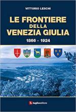 29013 - Leschi, V. - Frontiere della Venezia Giulia 1866-1924 (Le)