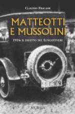 29087 - Fracassi, C. - Matteotti e Mussolini. 1924: il delitto del Lungotevere