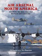 29107 - Butler-Hagedorn, P.-D. - Air Arsenal North America. Aircraft for the Allies 1938-45. Purchase and Lend-Lease