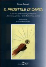 29195 - Pompei, B. - Proiettile di carta. L'uso dei simboli nella propaganda del regime fascista e della Repubblica Sociale (Il)