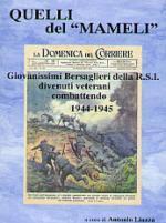 29197 - Liazza, A. - Quelli del Mameli. Giovanissimi Bersaglieri della RSI divenuti veterani combattendo 1944-1945