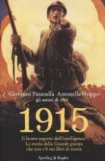 29258 - Fasanella-Grippo, G.-A. - 1915. Il fronte segreto dell'intelligence. La storia della Grande Guerra che non c'e' sui libri di storia