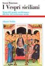 29300 - Runciman, S. - Vespri siciliani. Storia del mondo mediterraneo alla fine del XIII secolo (I)