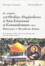 29381 - Gargano-Riponti, G.-D. - Origini dell'Ordine Ospitaliero di San Giovanni di Gerusalemme, tra Outremer e Occidente Latino (Le)