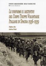 29413 - Ales-Viotti, S.-A. - Uniformi e i distintivi del Corpo Truppe Volontarie Italiane in Spagna 1936-1939 (Le)