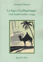 29433 - Palmieri, G. - Fuga e il pellegrinaggio. Carlo Emilio Gadda e i viaggi (La)