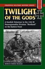 29477 - Hillblad, T. - Twilight of the Gods. A Swedish Volunteer in the 11th SS PzGr. Division Nordland, Eastern Front 1944-45