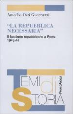 29490 - Osti Guerrazzi, A. - Repubblica necessaria. Il fascismo repubblicano a Roma 1943-44 (La)