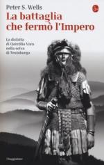 29557 - Wells, P.S. - Battaglia che fermo' l'impero romano. La disfatta di Quintilio Varo nella Selva di Teutoburgo (La)
