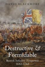 29591 - Blackmore, D.J. - Destructive and Formidable. British Infantry Firepower 1642-1765