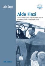 29615 - Luppi, L. - Aldo Finzi. Cofondatore della Regia Aeronautica e martire delle Fosse Ardeatine
