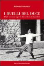 29648 - Festorazzi, R. - Duelli del Duce. Le memorie segrete del medico di Mussolini (I)