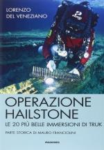 29690 - Del Veneziano, L. - Operazione Hailstone. Le 20 piu' belle immersioni di Truk