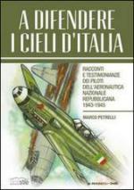 29694 - Petrelli, M. - A difendere i cieli d'Italia. Racconti e testimonianze dei piloti dell'Aeronautica Nazionale Repubblicana 1943-1945