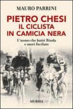 29744 - Parrini, M. - Pietro Chesi, il ciclista in camicia nera. L'uomo che batte' Binda e mori' fucilato