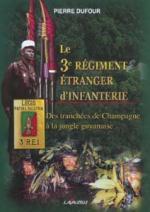 29964 - Dufour, P. - 3me Regiment Etranger d'Infanterie. Des tranchees de Champagne a la jungle guyanaise (Le)