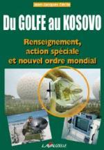 30006 - Cecile, J.J. - Du Golfe au Kosovo. Renseignement, action speciale et nouvel ordre mondial