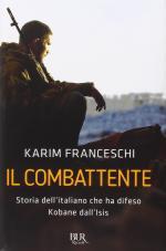 30022 - Franceschi, K. - Combattente. Storia dell'italiano che ha difeso Kobane dall'ISIS (Il)