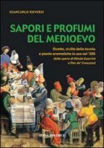 30061 - Roversi, G. - Sapori e profumi del Medioevo. Ricette, civilta' della tavola e piante aromatiche in uso nel '300