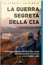 30154 - Coll, S. - Guerra segreta della CIA. L'America, l'Afghanistan e Bin Laden dall'invasione sovietica al 10 settembre 2001